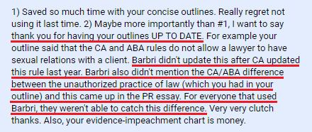 """Thank you for having your outlines UP TO DATE. . . . Barbri didn't update this . . . Barbri also didn't mention the CA/ABA difference . . . and this came up in the PR essay. . . . Very very clutch thanks. Also, your Evidence impeachment chart is money."""