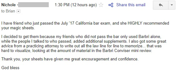 """I have friend who just passed the July '17 California bar exam, and she HIGHLY recommended your magic sheets. . . . Thank you, your sheets have given me great encouragement and confidence. God bless"""