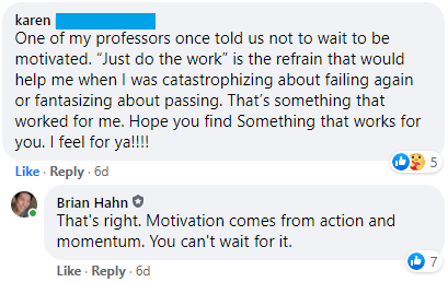 """One of my professors once told us not to wait to be motivated. 'Just do the work' is the refrain that would help me when I was catastrophizing about failing or fantasizing about passing."""